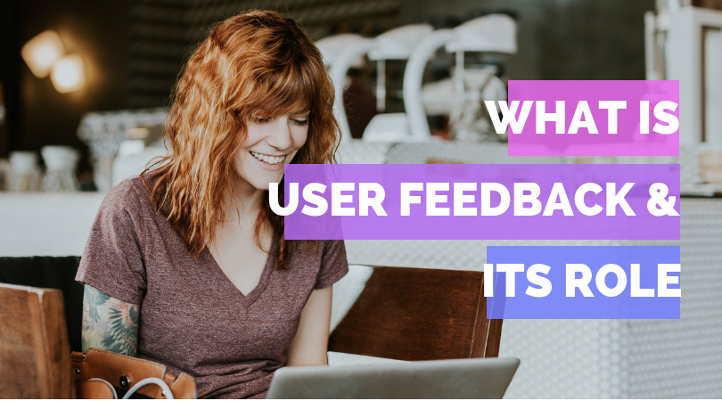User Feedback: What It Really Is and Why It's So Important to Any Business' Success?